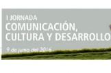 I Jornada Comunicación, Cultura y Desarrollo.