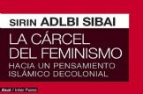 La Cárcel del Feminismo. Hacia un pensamiento islámico decolonial