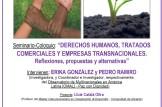 """SEMINARIO-COLOQUIO:   """"DERECHOS HUMANOS, TRATADOS COMERCIALES Y EMPRESAS TRANSNACIONALES. Reflexiones, propuestas y alternativas"""""""