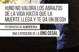 """""""Uno no valora los abrazos de la vida hasta que la muerte llega y te da un beso"""" - Exposición SOMOS SALVADOR"""