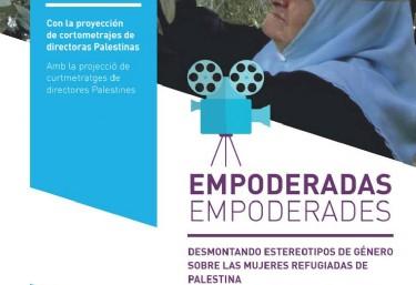 "Cine-Fòrum:     ""Empoderades. Desmuntant estereotips de gènere sobre les dones refugiades de Palestina""."