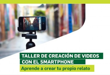 Formacion Interna:  Taller de creación de vídeos con el smartphone.  Aprende a crear tu propio relato audiovisual con tu móvil