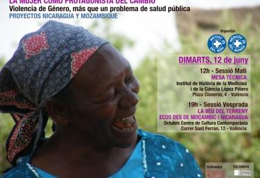 JORNADA: LA DONA COM A PROTAGONISTA DEL CANVI Violència de Gènere, més que un problema de salut pública PROJECTES NICARAGUA I MOZAMBIQUE