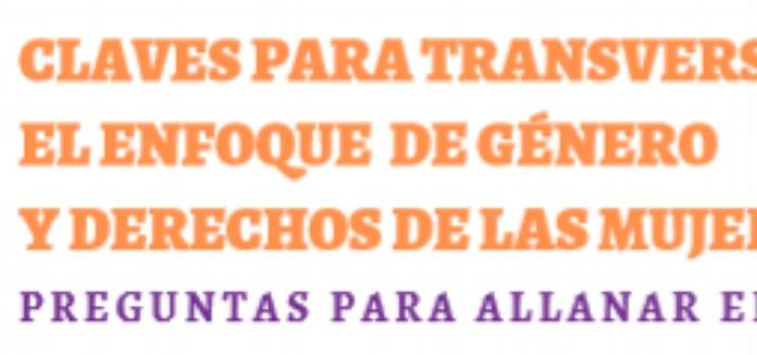 CLAVES PARA TRANSVERSALIZAR EL ENFOQUE  DE GÉNERO Y DERECHOS DE LAS MUJERES